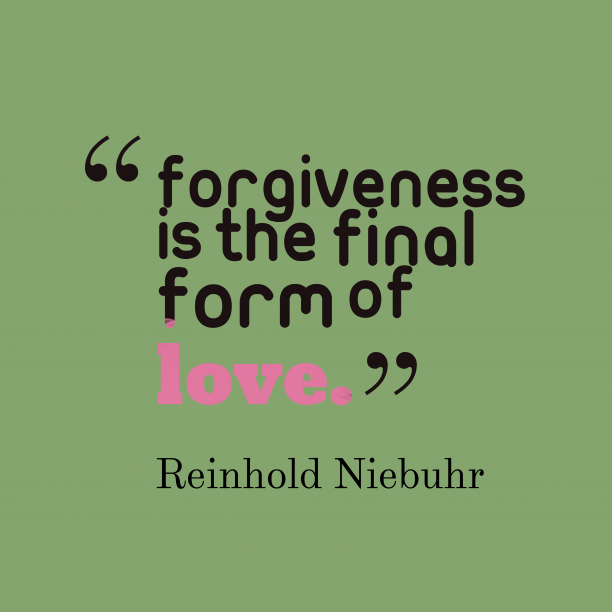 Reinhold Niebuhr quote about forgiveness.