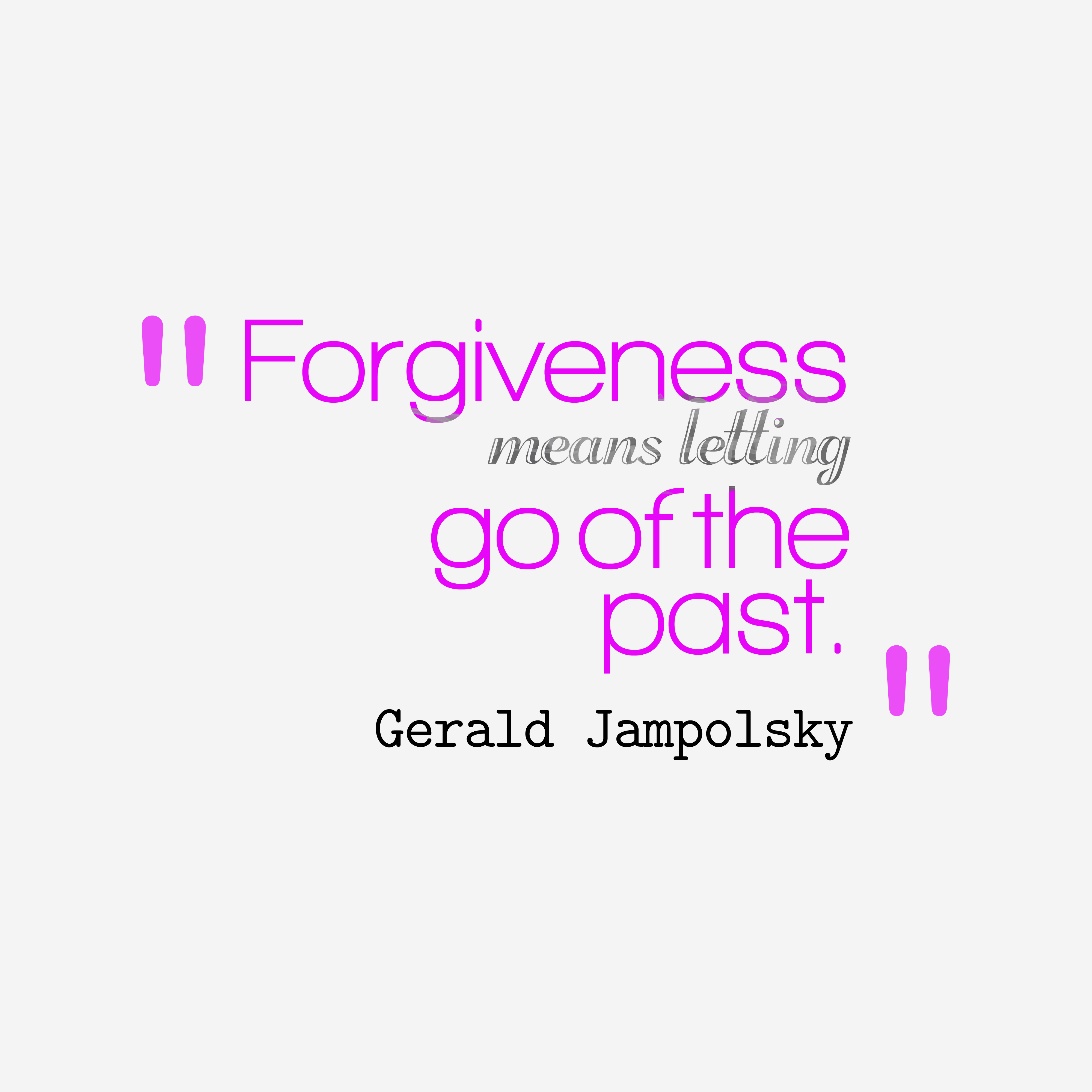 Quotes About Letting Go Of The Past: Picture » Gerald Jampolsky Quote About Forgiveness