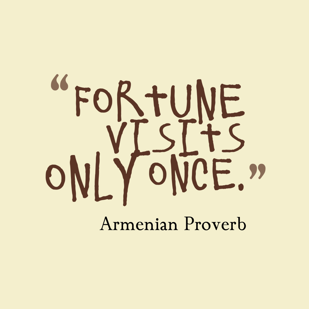 Armenian proverb about opportunity.