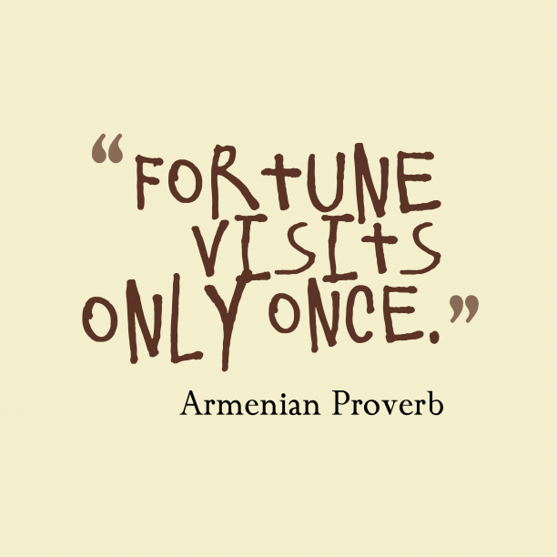Armenian wisdom about opportunity.