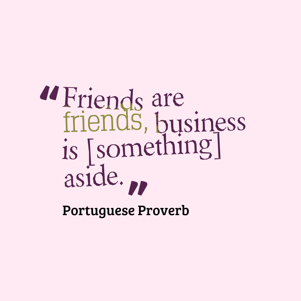 Portuguese proverb about business.