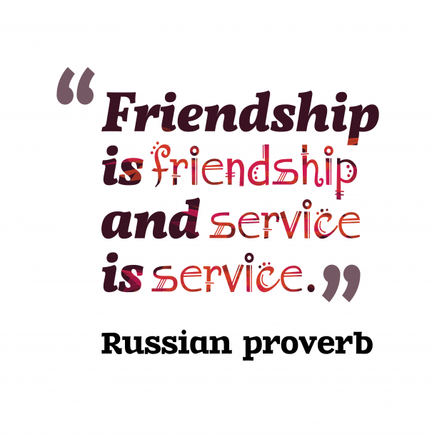 Russian proverb 's quote about Friendship. Friendship is friendship and service…