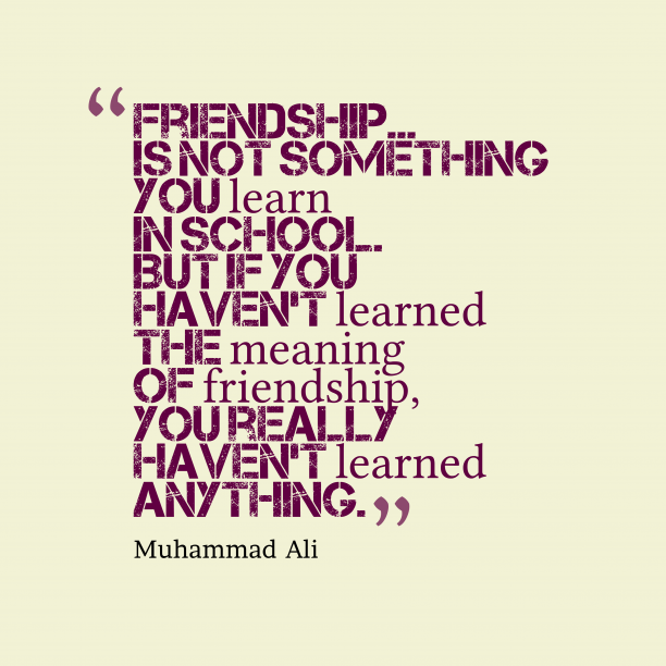 Muhammad Ali quote about friendship.