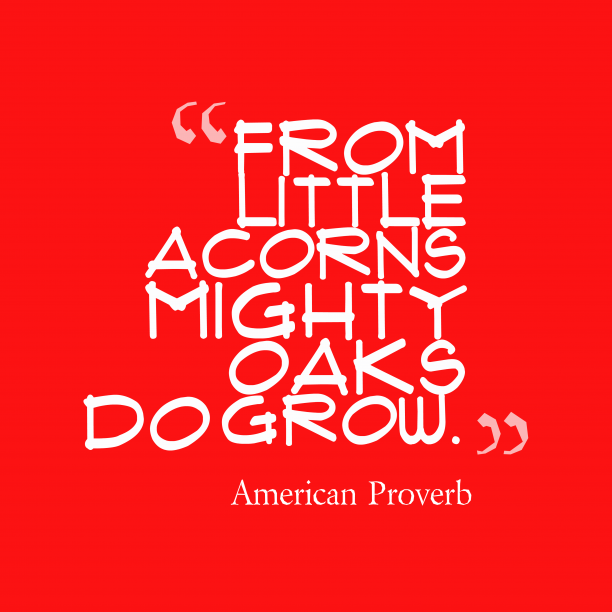 American proverb about grow.
