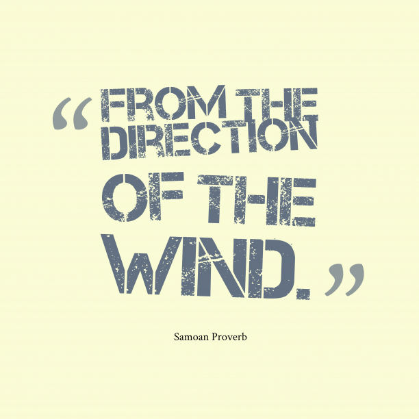 Samoan Wisdom 's quote about Direction. From the direction of the…