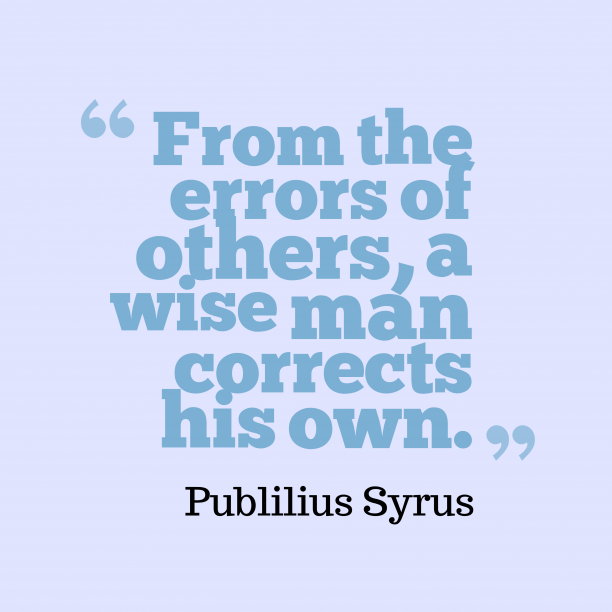 Publilius Syrus 's quote about . From the errors of others,…