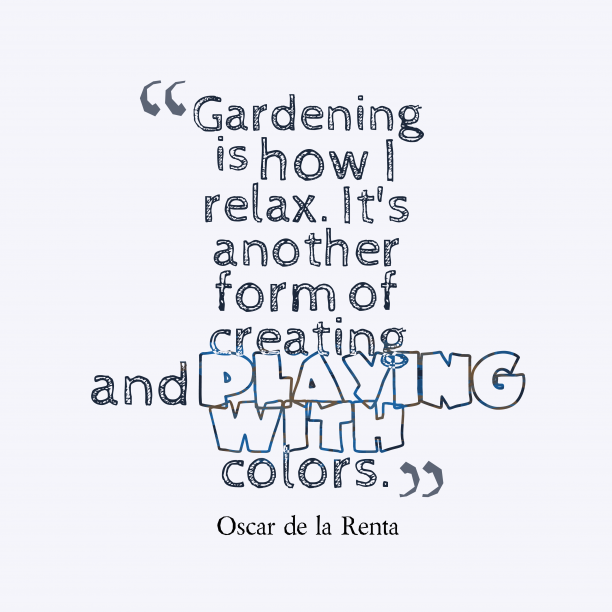 Oscar de la Renta 's quote about . Gardening is how I relax….