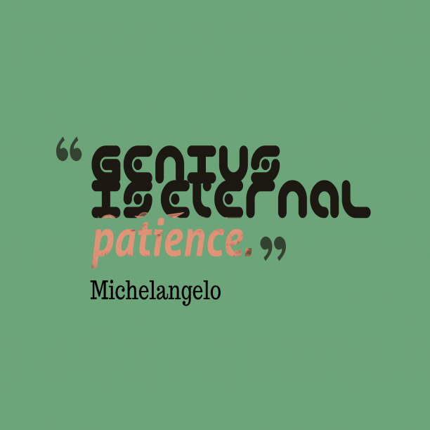Michelangelo quote about patience.