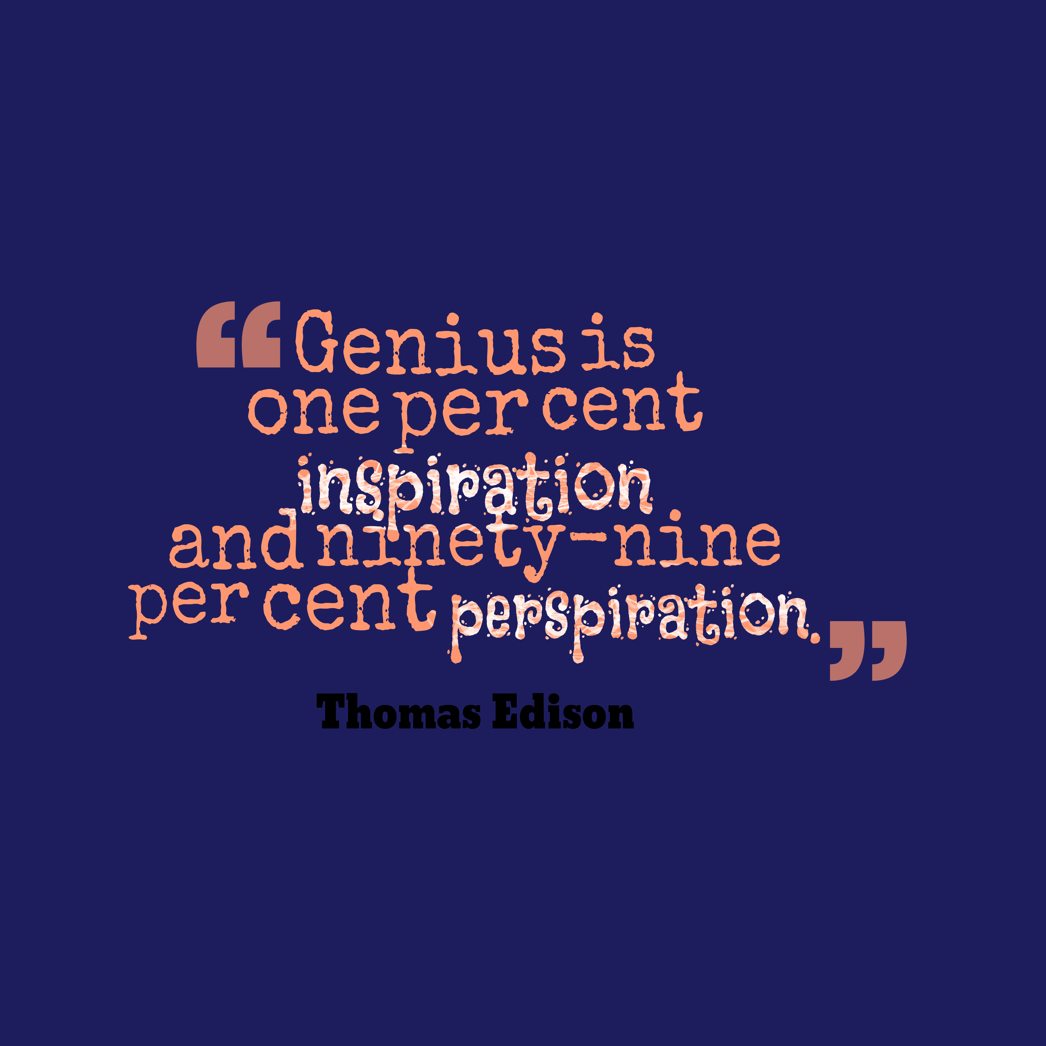 """Thomas Edison - """"Genius is not inspired. Inspiration is perspiration."""""""