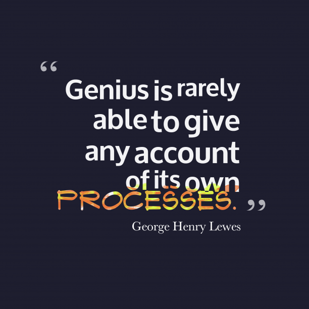 George Henry Lewes quote about process.