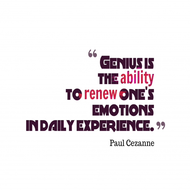 Paul Cezanne 's quote about genius, emotions. Genius is the ability to…