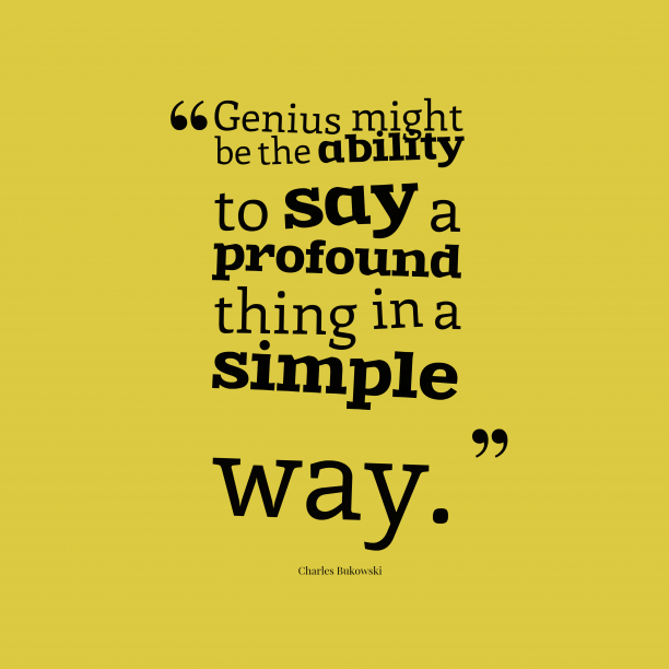 Charles Bukowski 's quote about . Genius might be the ability…