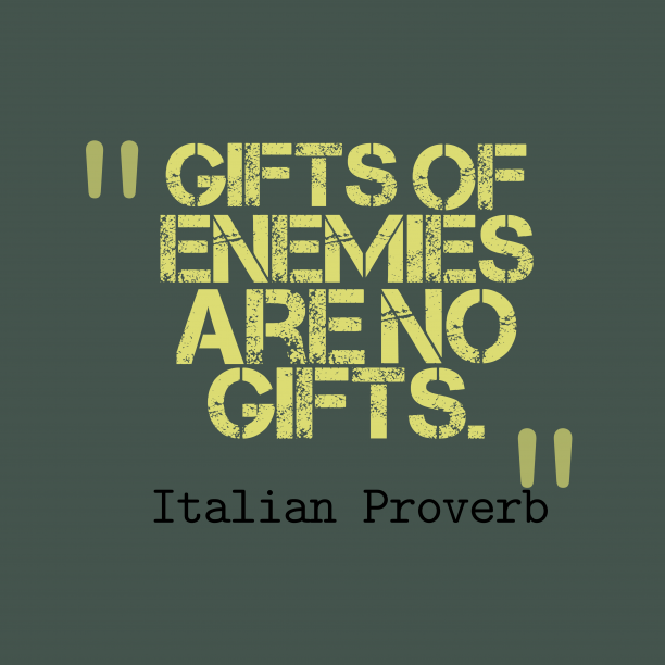 Italian Wisdom 's quote about . Gifts of enemies are no…