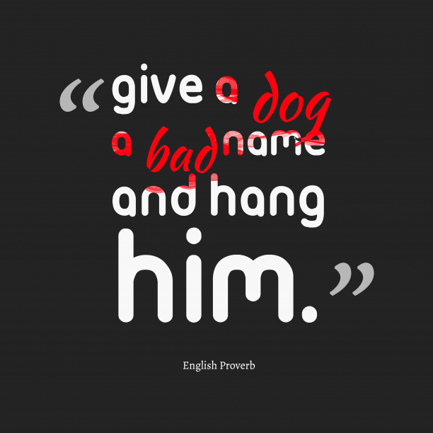 English Wisdom 's quote about . Give a dog a bad…