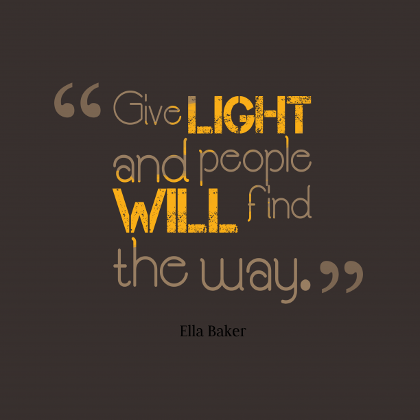 Ella Baker quote about light.