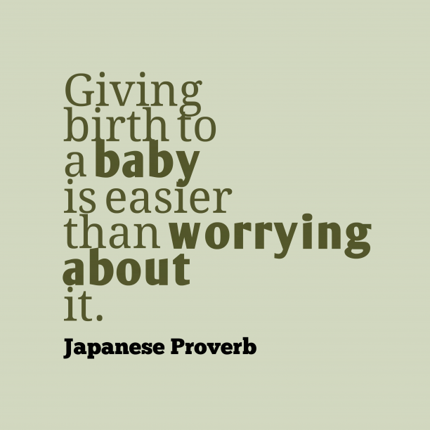 Japanese Wisdom 's quote about . Giving birth to a baby…