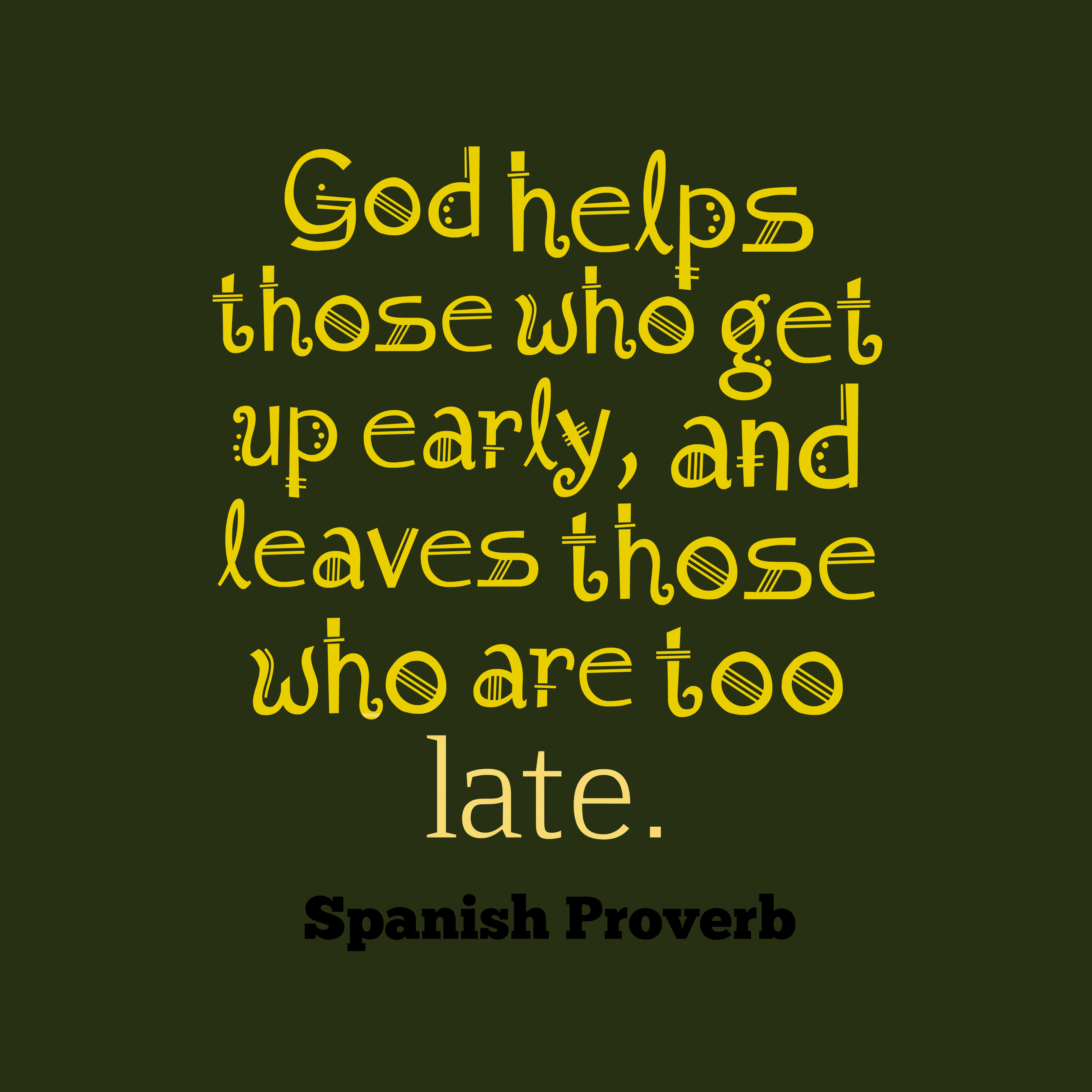 Quotes image of God helps those who get up early, and leaves those who are too late.