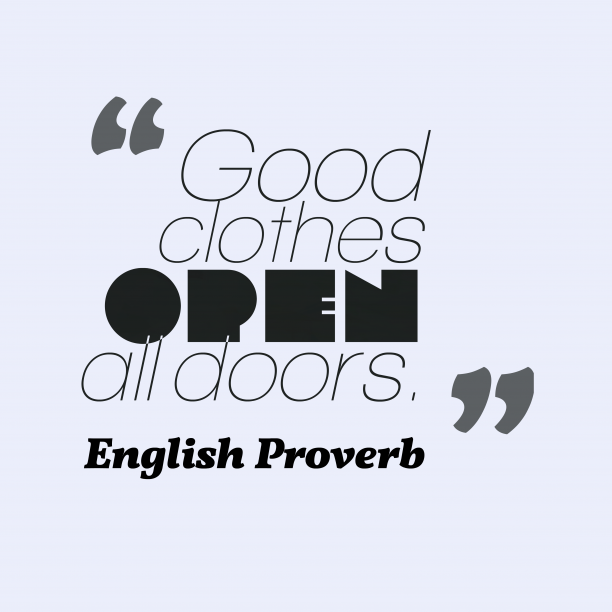 English Wisdom 's quote about . Good clothes open all doors….