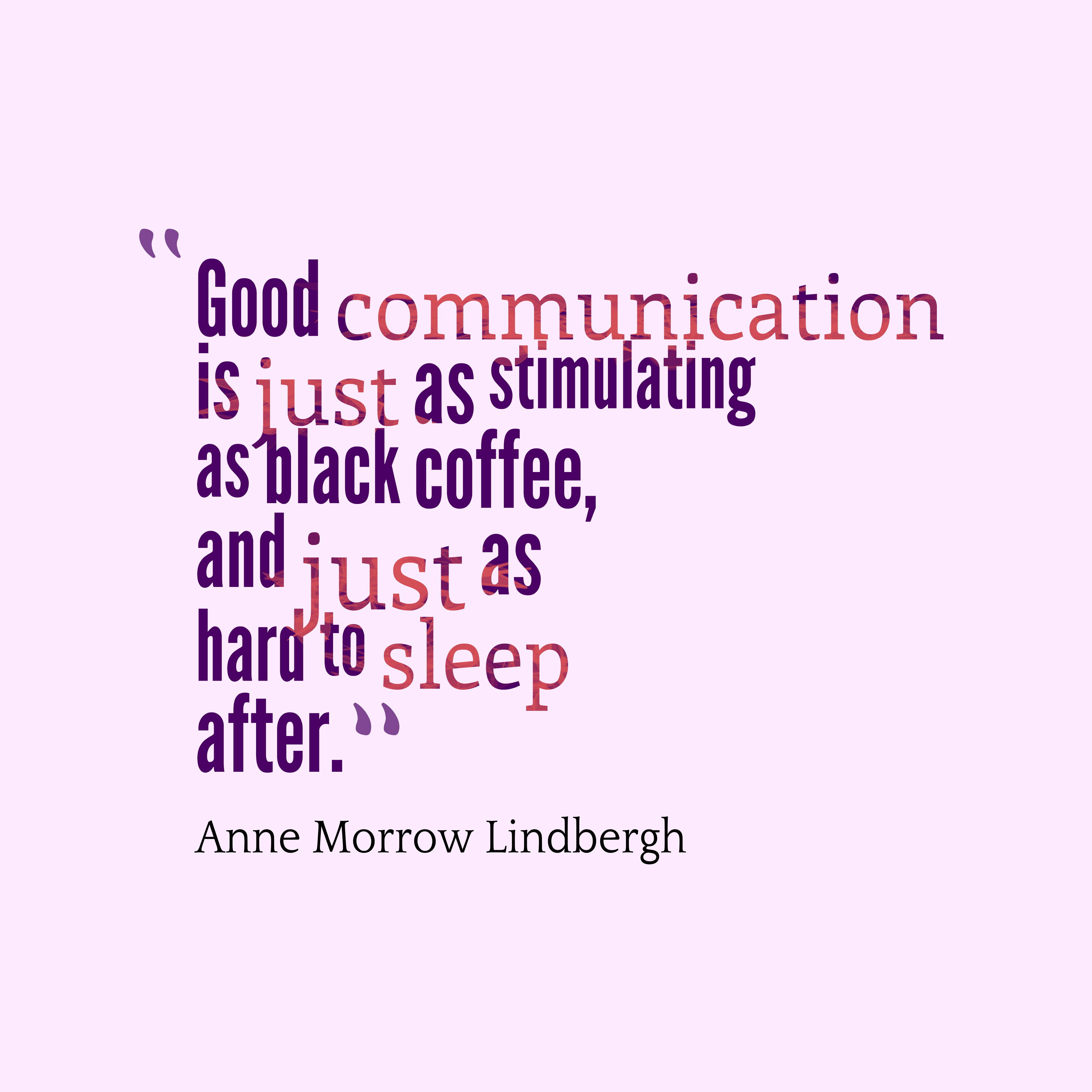Quotes image of Good communication is just as stimulating as black coffee, and just as hard to sleep after.