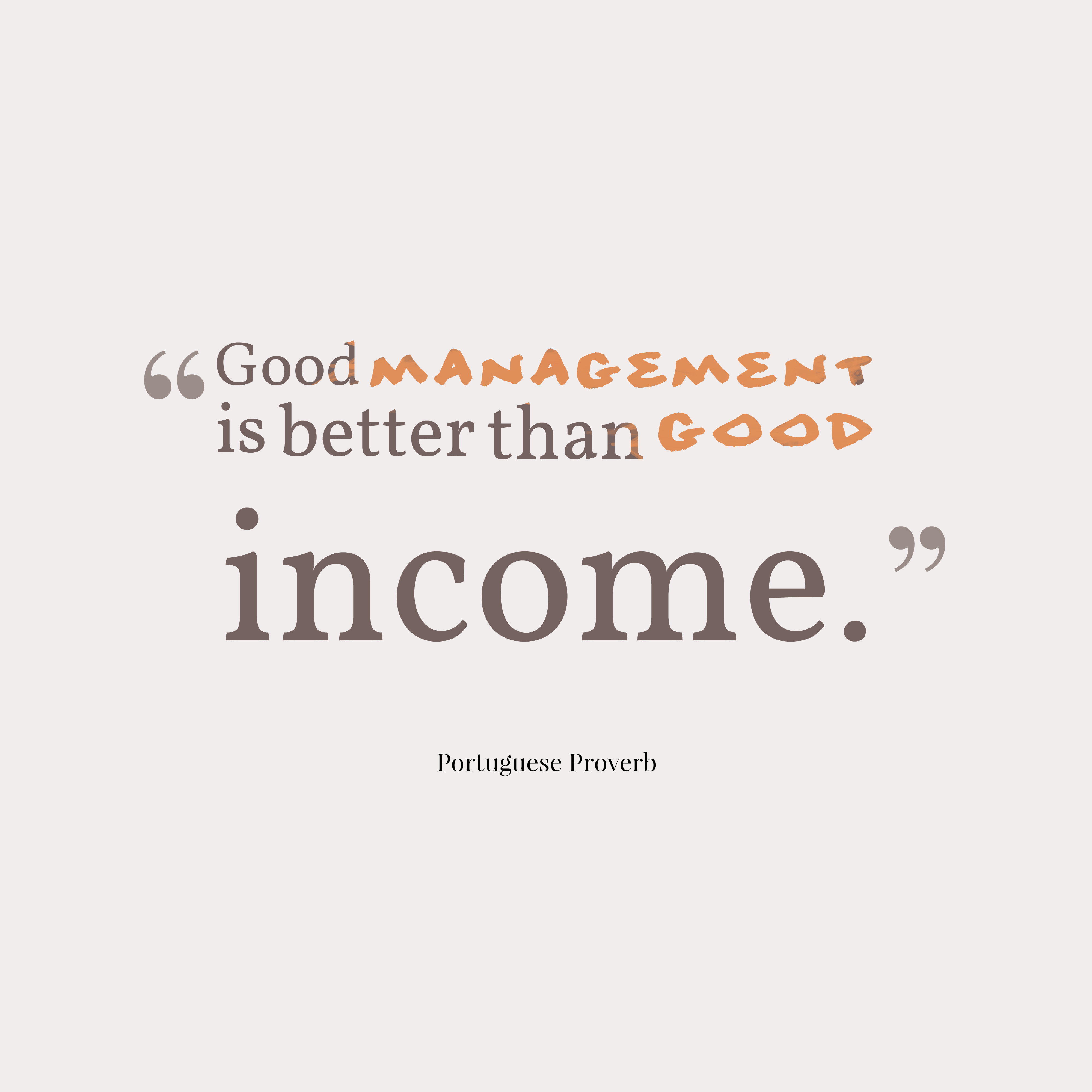 Quotes image of Good management is better than good income.