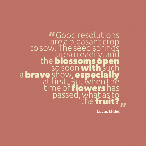 Lucas Malet 's quote about resolution. Good resolutions are a pleasant…