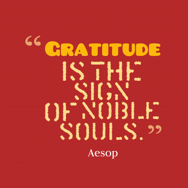 Aesop 's quote about Gratitude. Gratitude is the sign of…