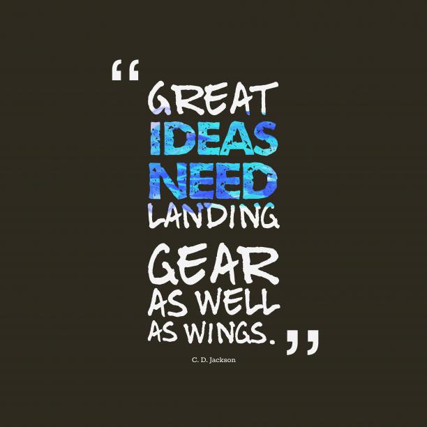 Great ideas need