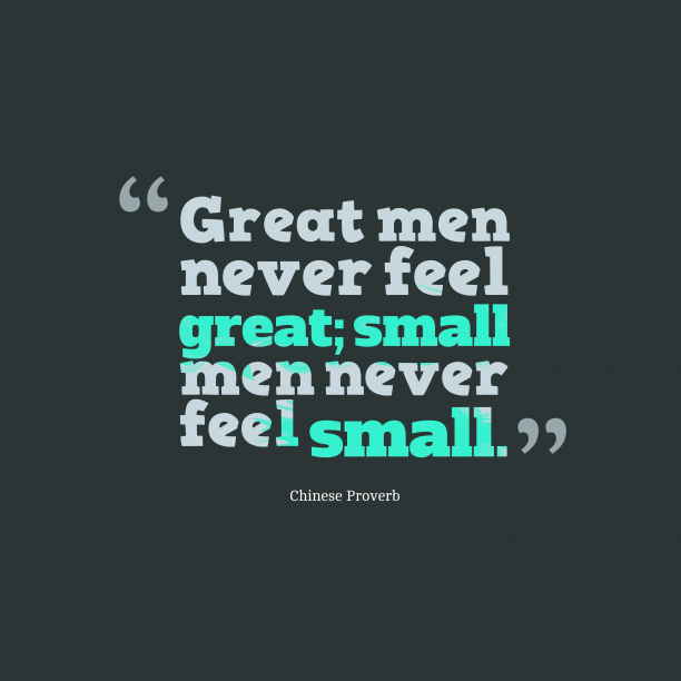 Chinese proverb about greatness.
