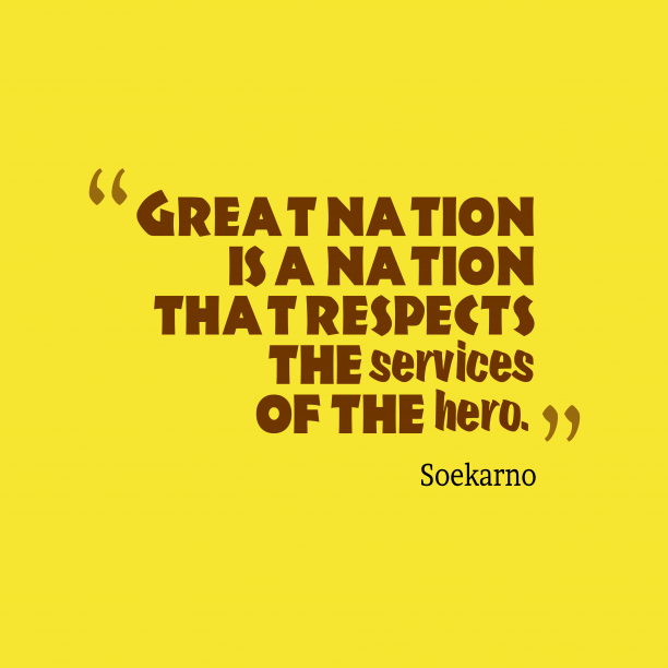 Soekarno 's quote about . Great nation is a nation…