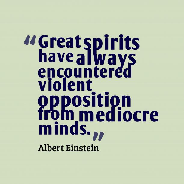 Albert Einstein 's quote about Spirit. Great spirits have always encountered…