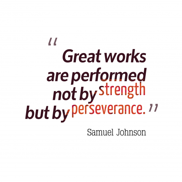 Samuel Johnson 's quote about . Great works are performed not…