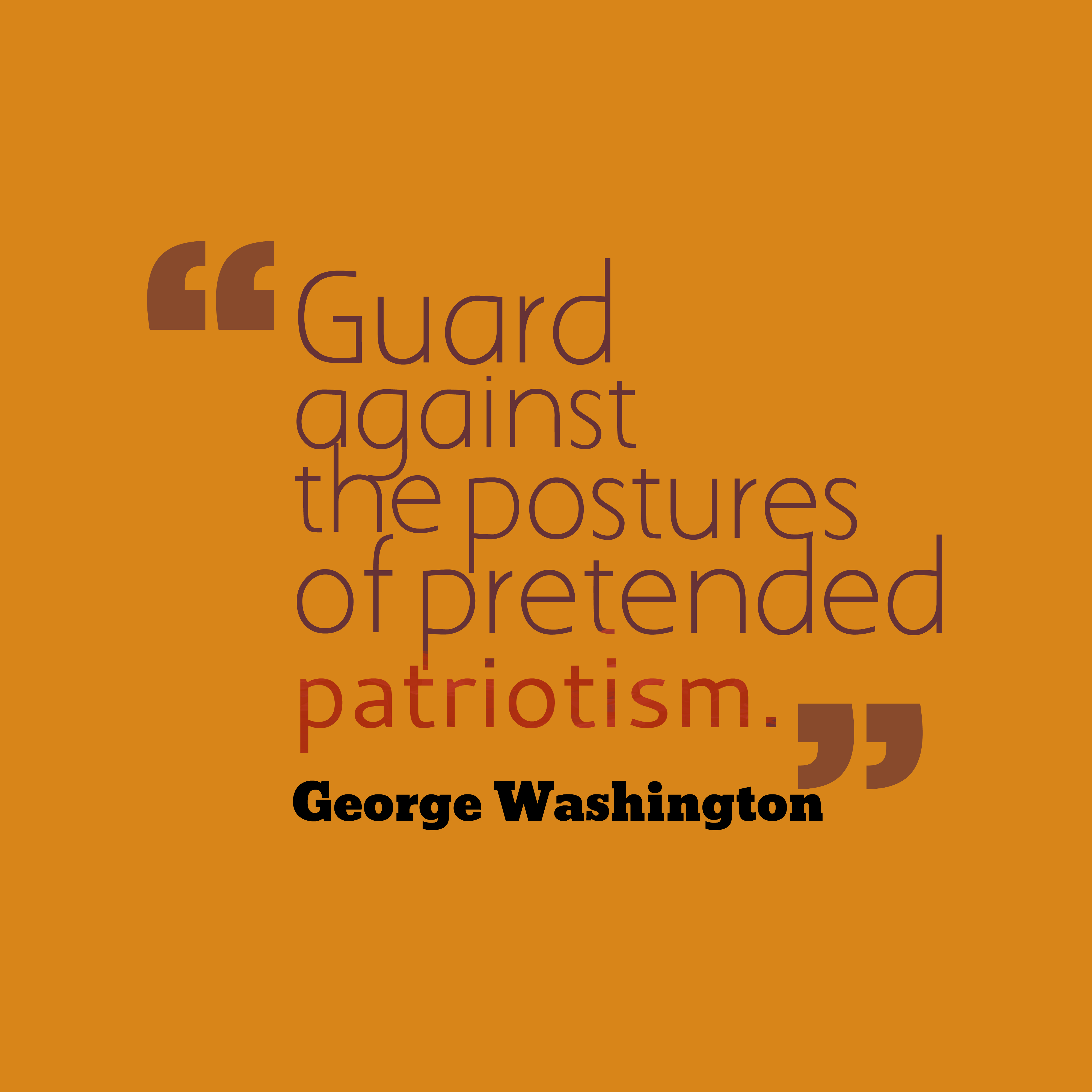 Quotes image of Guard against the postures of pretended patriotism.