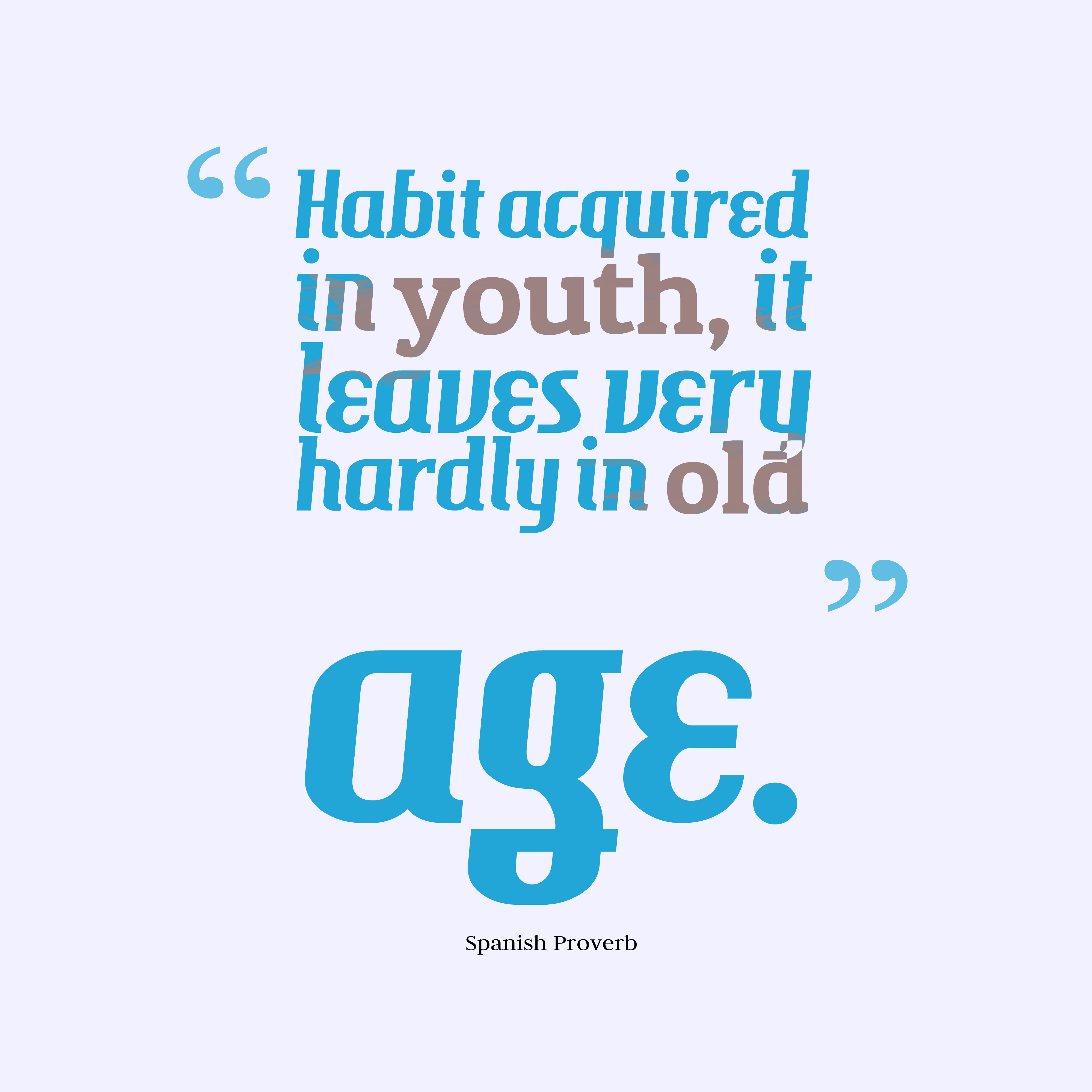 Quotes image of Habit acquired in youth, it leaves very hardly in old age.