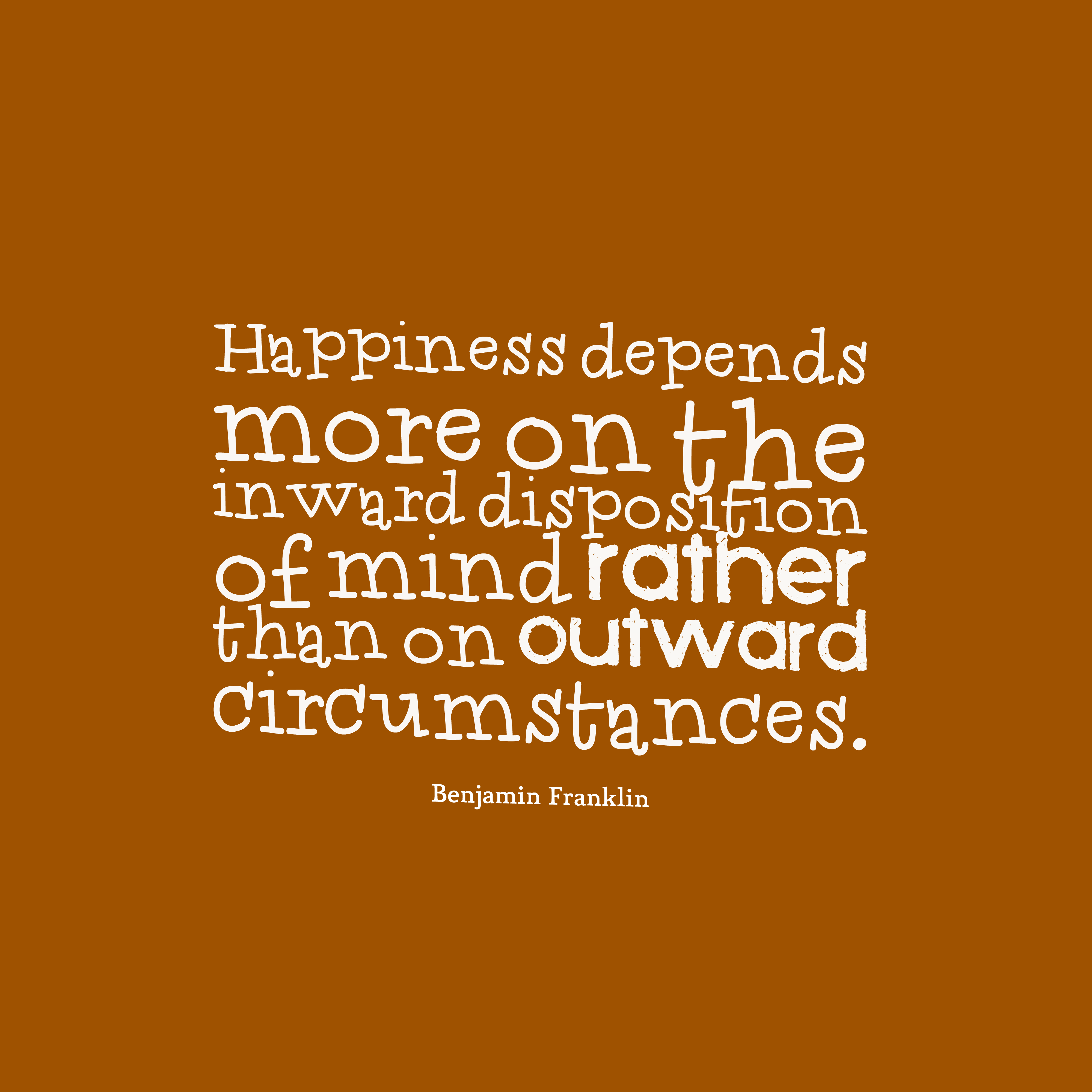 Quotes image of Happiness depends more on the inward disposition of mind rather than on outward circumstances.
