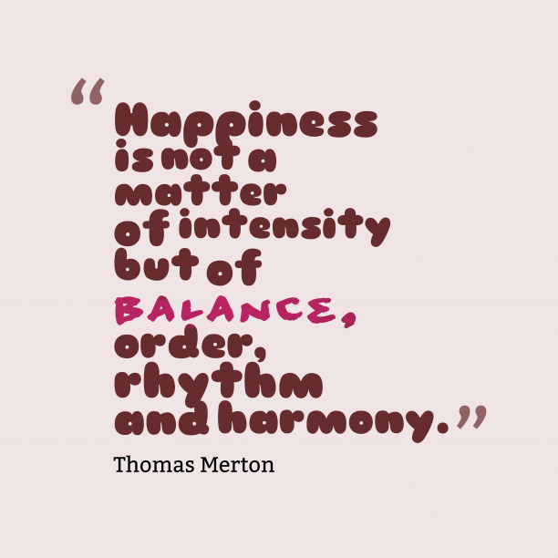 Thomas Merton 's quote about . Happiness is not a matter…