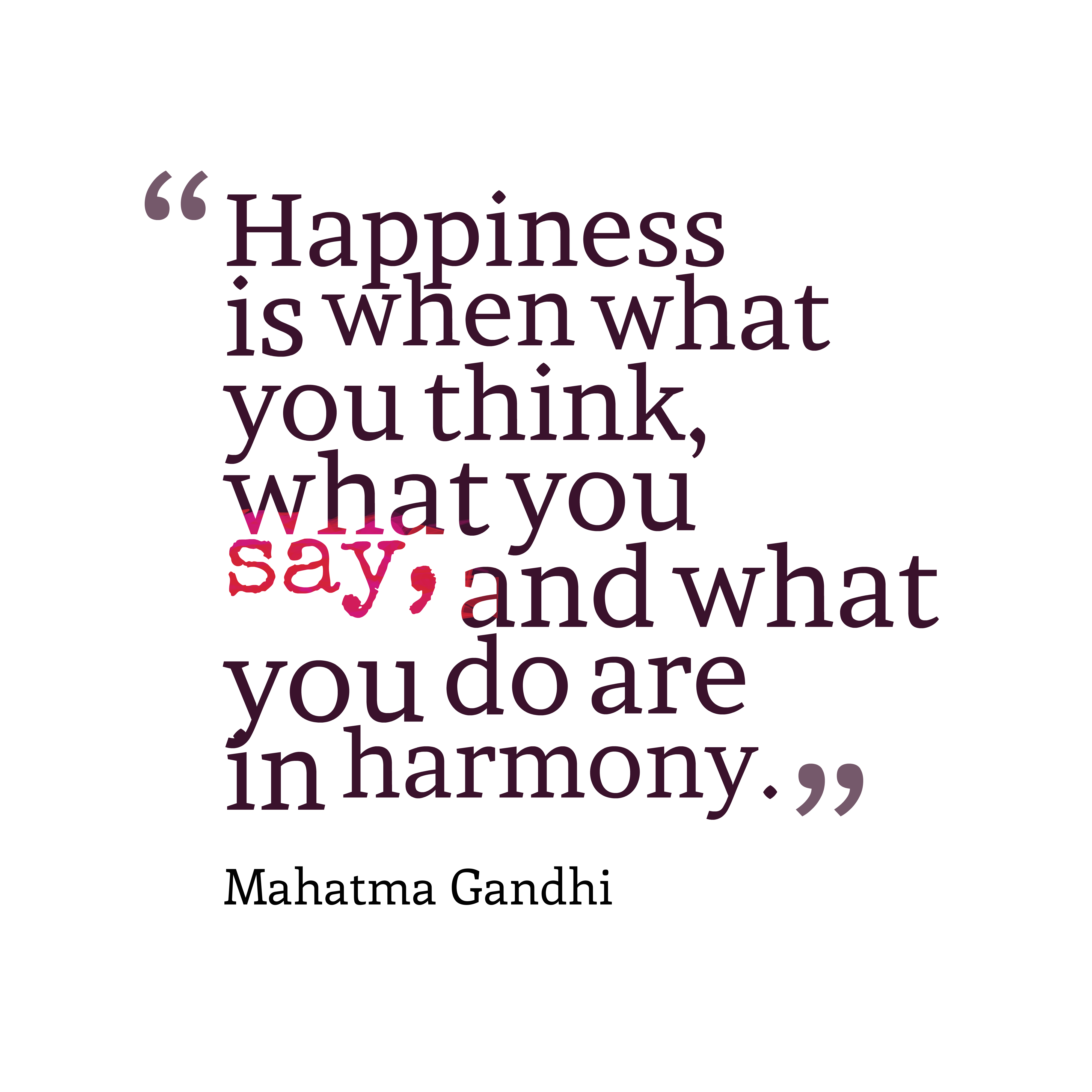 Quotes image of Happiness is when what you think, what you say, and what you do are in harmony.