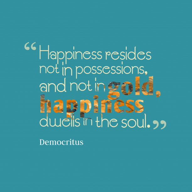 Democritus quote about happiness.