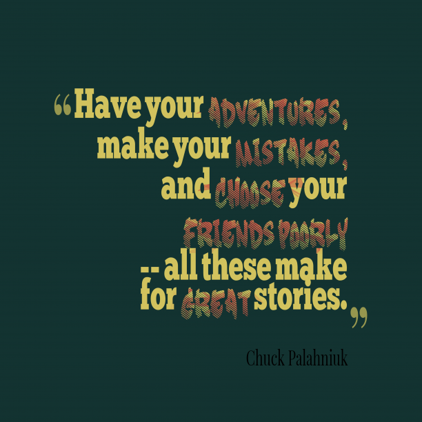 Chuck Palahniuk quote about adventures.