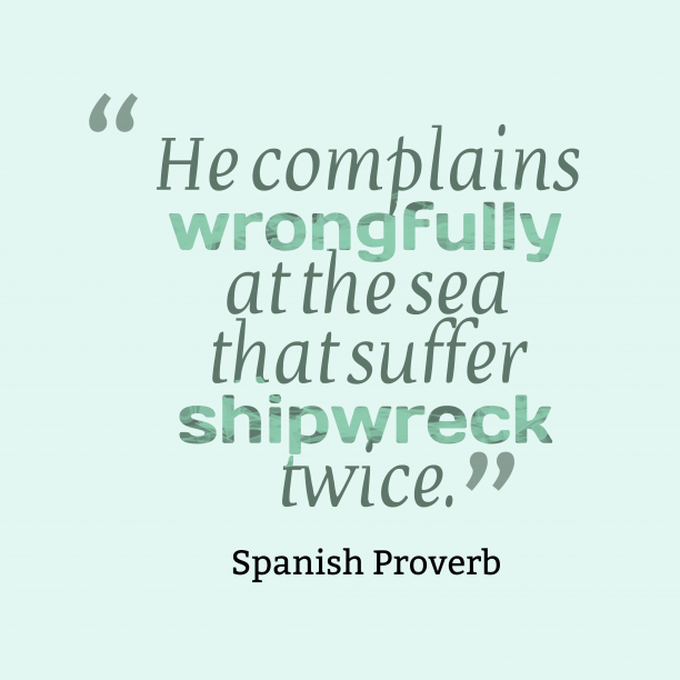 Spanish Wisdom 's quote about . He complains wrongfully at the…