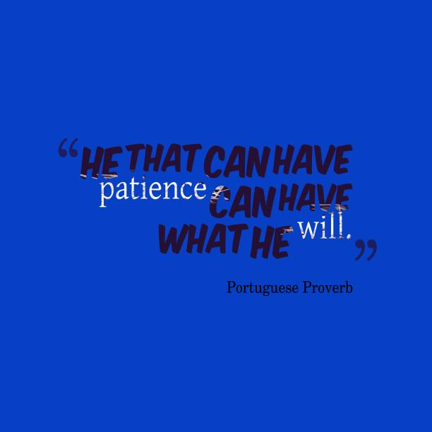 Portuguese wisdom about patience.