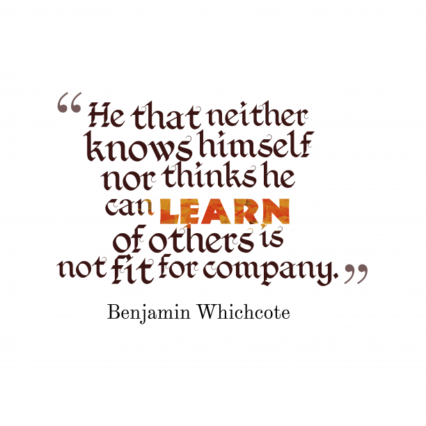Benjamin Whichcote 's quote about . He that neither knows himself…