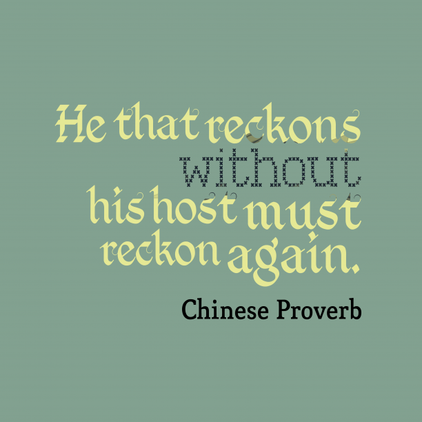 Chinese Wisdom 's quote about Reckon. He that reckons without his…