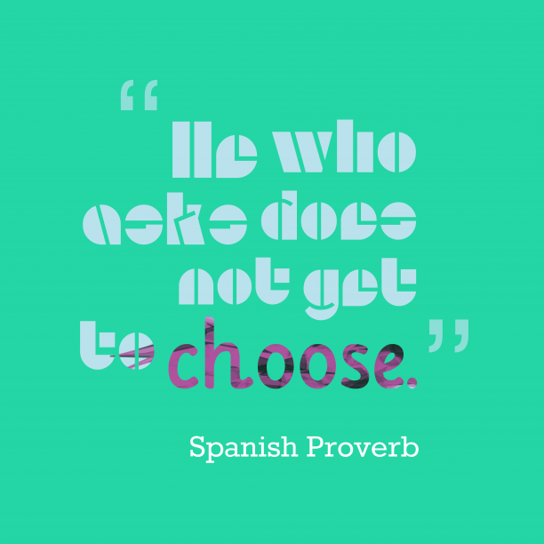 Spanish wisdom about choose.