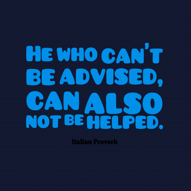 Italian Wisdom 's quote about Advice. He who can't be advised,…