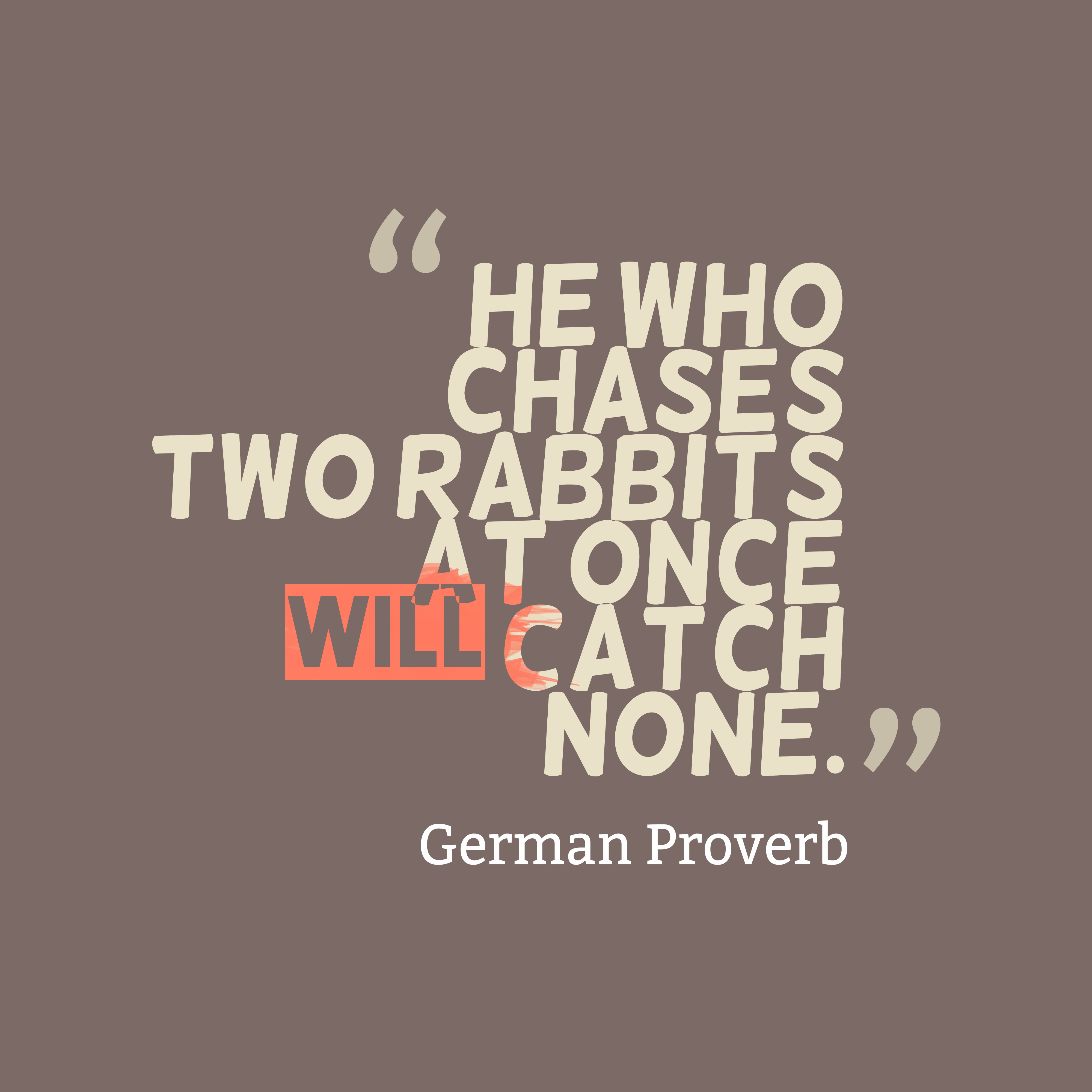 Quotes image of He who chases two rabbits at once will catch none.