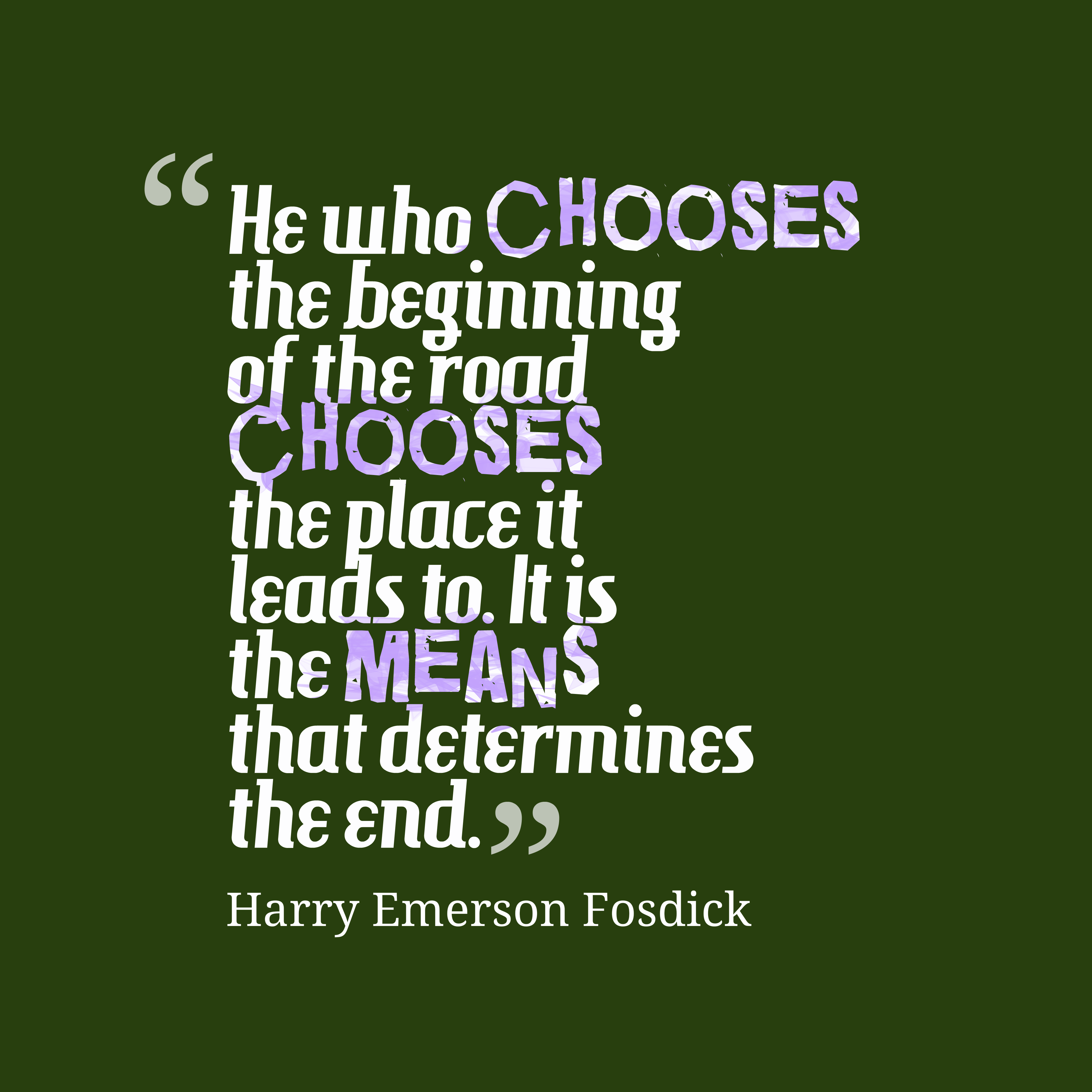 Quotes image of He who chooses the beginning of the road chooses the place it leads to. It is the means that determines the end.