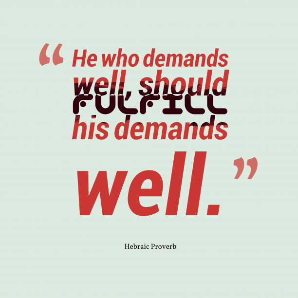 Hebraic Wisdom 's quote about Demands. He who demands well, should…