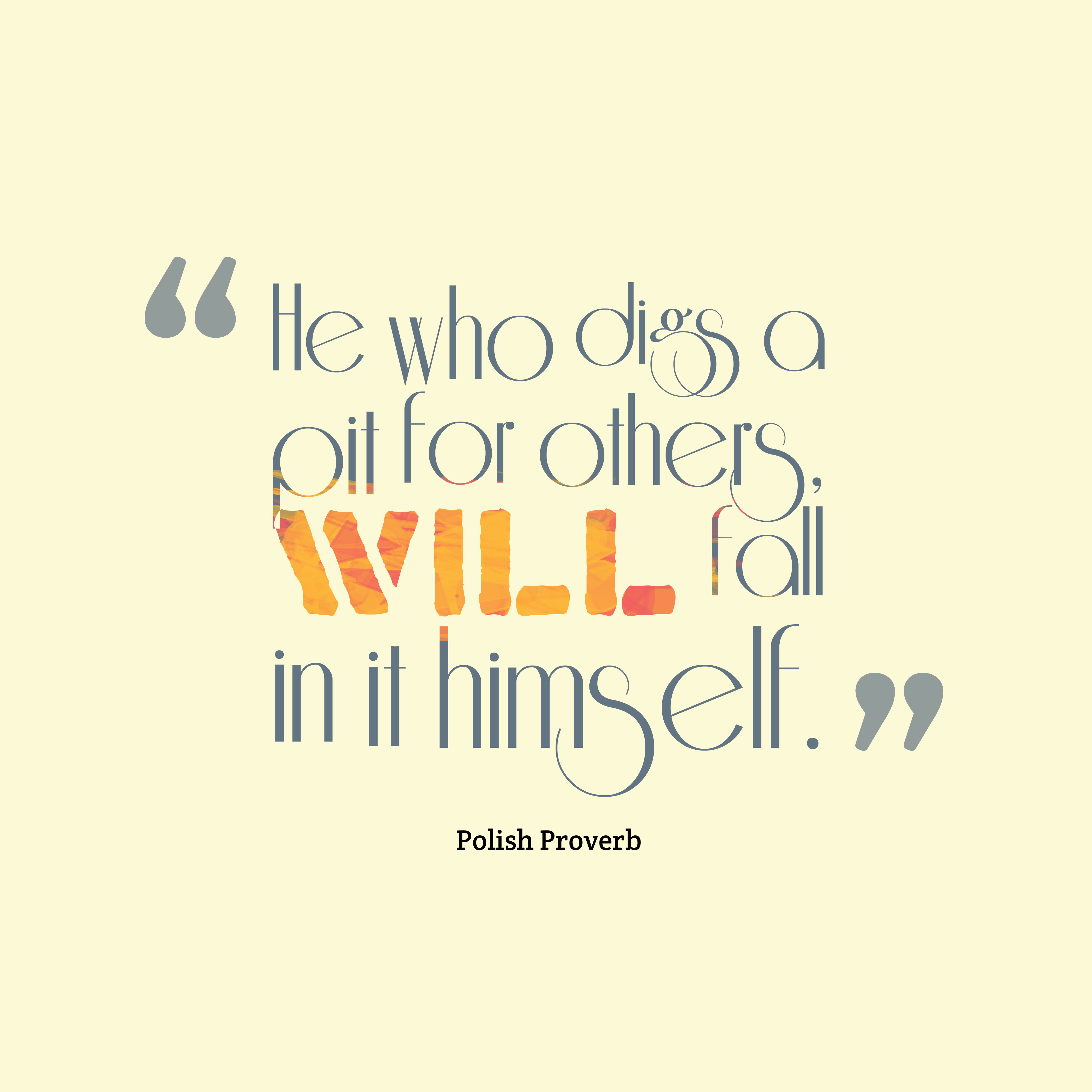 Quotes image of He who digs a pit for others, will fall in it himself.