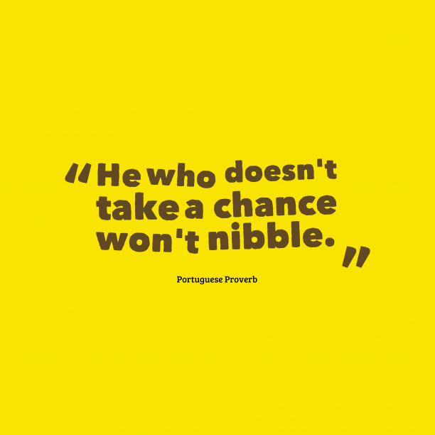 Portuguese proverb about chance.