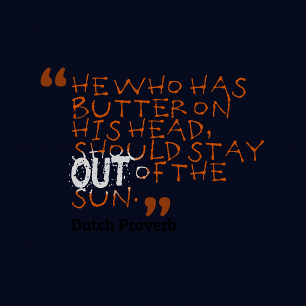 Dutch Wisdom 's quote about . He who has butter on…